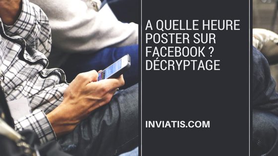 A quelle heure poster sur Facebook ? Décryptage
