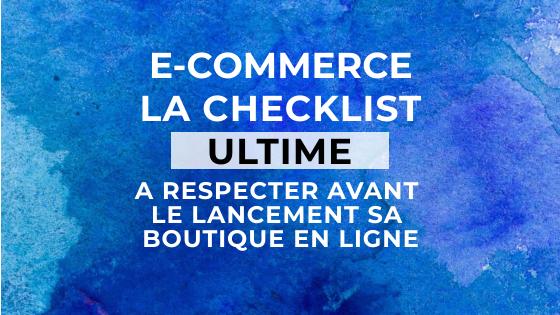 E-commerce – la checklist à respecter avant de lancer sa boutique en ligne
